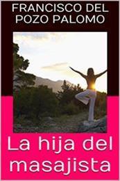 descargar epub La hija del masajista – Autor Francisco del Pozo Palomo gratis