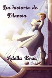 descargar epub La historia de Tilansia – Autor Adella Brac