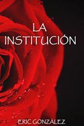 descargar epub La institución – Autor Eric Gonzalez Fuentes