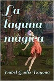descargar epub La laguna mágica – Autor Isabel Quilis Bayona gratis