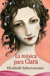 descargar epub La música para Clara – Autor Elizabeth Subercaseaux