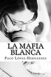 descargar epub La mafia blanca – Autor Paco López-Hernández