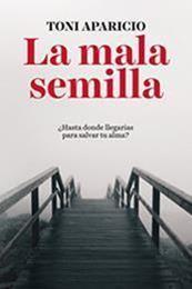 descargar epub La mala semilla – Autor Antonio Aparicio