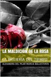 descargar epub La maldición de la rosa – Autor Alexandra del Pilar Murcia Ballesteros
