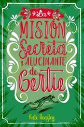 descargar epub La misión secreta y alucinante de Gertie – Autor Kate Beasley gratis