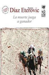 descargar epub La muerte juega a ganador – Autor Ramón Díaz Eterovic