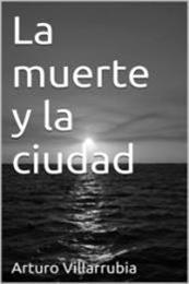 descargar epub La muerte y la ciudad – Autor Arturo Villarubia