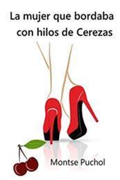 descargar epub La mujer que bordaba con hilos de cerezas – Autor Montse Puchol gratis