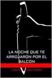 descargar epub La noche que te arrojaron por el balcón – Autor Carlos Álvarez Parejo