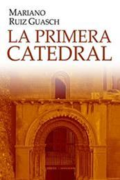 descargar epub La primera catedral – Autor Mariano Ruiz Guasch