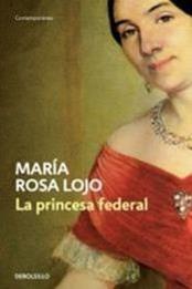descargar epub La princesa federal – Autor María Rosa Lojo gratis