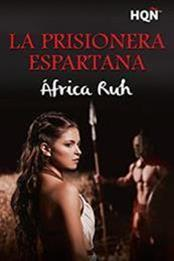 descargar epub La prisionera espartana – Autor África Ruh