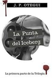 descargar epub La punta del Iceberg: El homicidio solo será el comienzo – Autor Jorge Pablo Otegui gratis