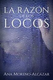 descargar epub La razón de los locos – Autor Ana Moreno-Alcázar gratis
