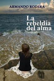 descargar epub La rebeldia del alma – Autor Armando Rodera gratis