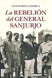 descargar epub La rebelión del general Sanjurjo – Autor Luis María Cazorla Prieto