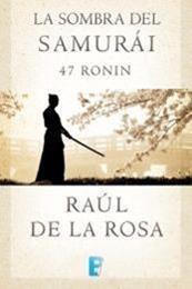 descargar epub La sombra del samurái. 47 Ronin – Autor Raúl de la Rosa
