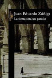 descargar epub La tierra será un paraíso – Autor Juan Eduardo Zúñiga
