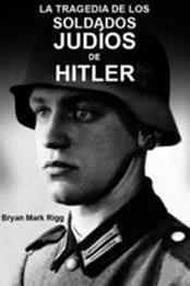 descargar epub La tragedia de los soldados judíos de Hitler – Autor Bryan Mark Rigg