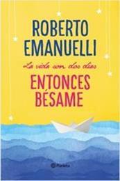 descargar epub La vida son dos días, entonces bésame – Autor Roberto Emanuelli