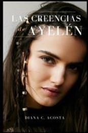descargar epub Las creencias de Ayelén – Autor Diana C. Acosta