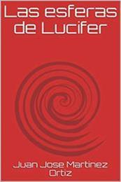 descargar epub Las esferas de Lucifer – Autor Juan Jose Martinez Ortiz gratis