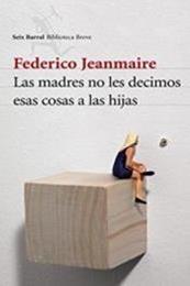 descargar epub Las madres no les decimos esas cosas a las hijas – Autor Federico Jeanmaire gratis