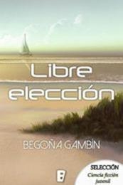 descargar epub Libre elección – Autor Begoña Gambín