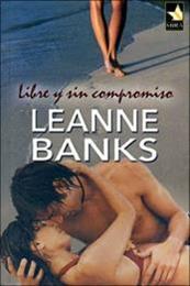 descargar epub Libre y sin compromiso – Autor Leanne Banks