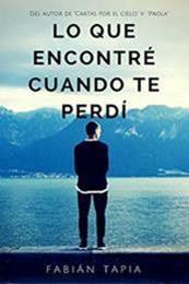 descargar epub Lo que encontré cuando te perdí – Autor Fabián Tapia