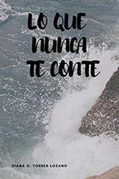 descargar epub Lo que nunca te conté – Autor Diana Geanella Torres Lozano