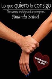 descargar epub Lo que quiero lo consigo – Autor Amanda Seibiel gratis