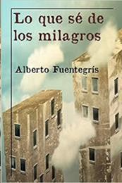 descargar epub Lo que sé de los milagros – Autor Alberto Fuentegrís