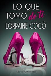 descargar epub Lo que tomo de ti – Autor Lorraine Cocó gratis