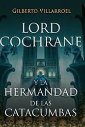 descargar epub Lord Cochrane y la hermandad de las catacumbas – Autor Gilberto Villarroel gratis