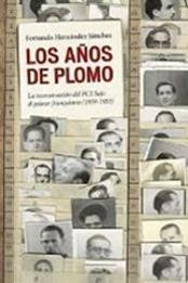 descargar epub Los años de plomo. La reconstrucción del PCE bajo el primer franquismo 1939-1953 – Autor Fernando Hernández Sánchez gratis