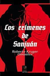 descargar epub Los crímenes de Sanjuán – Autor Roberto Kruger González