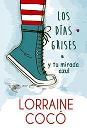 descargar epub Los días grises, y tu mirada azul – Autor Lorraine Cocó gratis