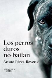 descargar epub Los perros duros no bailan – Autor Arturo Pérez-Reverte gratis