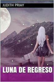 descargar epub Luna de regreso – Autor Judith Priay