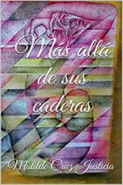 descargar epub Más allá de sus caderas – Autor Matilde Cruz Justicia
