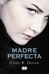descargar epub Madre perfecta – Autor Casey B. Dolan