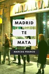 descargar epub Madrid te mata – Autor Marcos Franco gratis