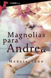 descargar epub Magnolias para Andrea – Autor Mencía Yano