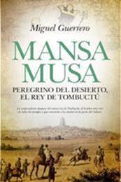 descargar epub Mansa Musa. Peregrino del desierto, rey de Tombuctú – Autor Miguel Guerrero Antequera