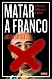 descargar epub Matar a Franco – Autor Antoni Batista