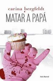 descargar epub Matar a papá – Autor Carina Bergfeldt
