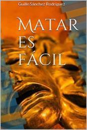 descargar epub Matar es fácil – Autor Guille Sánchez Rodríguez