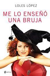 descargar epub Me lo enseñó una bruja – Autor Loles  López Bermejo