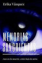 descargar epub Memorias sangrientas – Autor Erika Vázquez Castelán